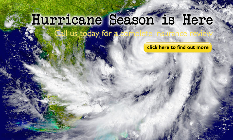Hurricane Season is Here. Call us today for a complete insurance review. click here to find out more.