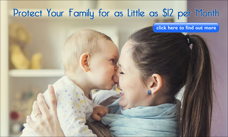 Protect your family for as little as $12 per month.  Click here to find out more.